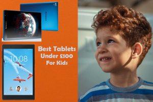Tablets for Kids Under Under £100