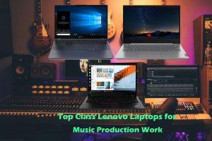 Lenovo Laptops for Music Production Work